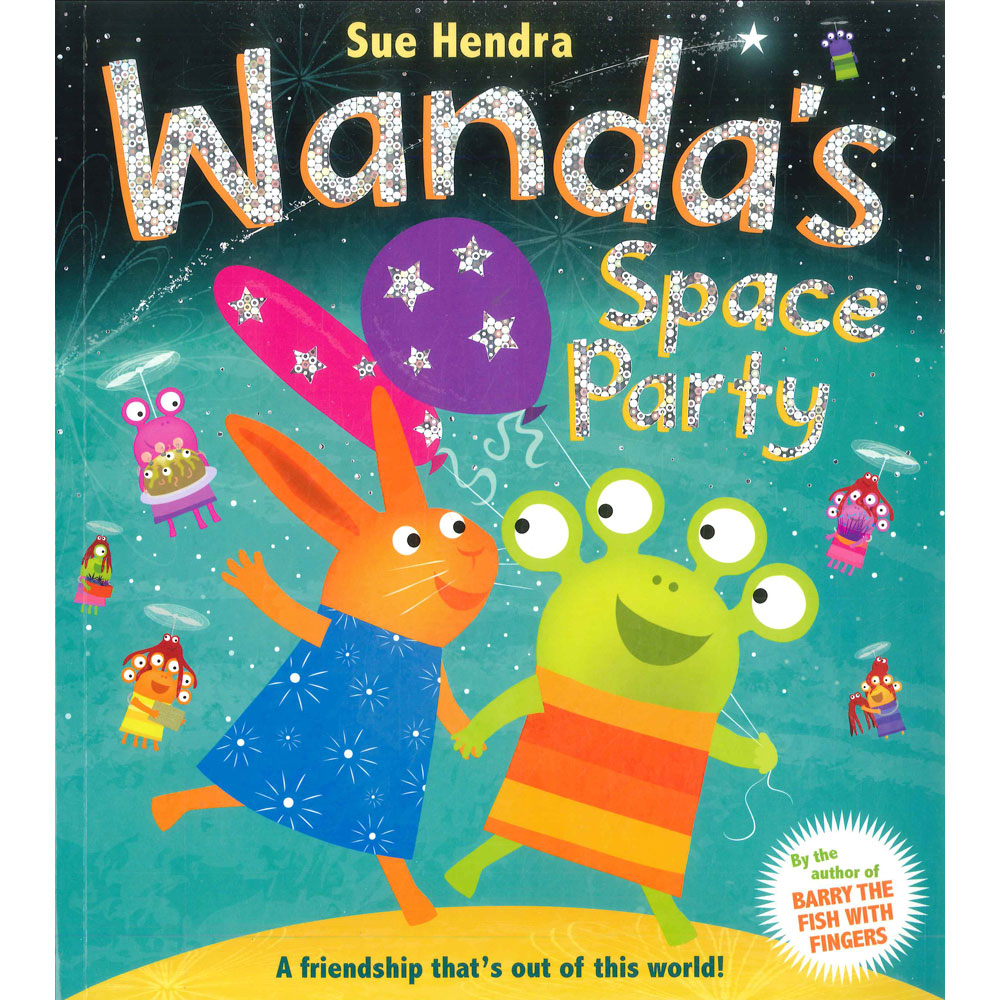 Sue Hendra : Wanda's Space Party นิทานปกอ่อน ของ ซู เฮนดรา ปาร์ตี้อวกาศของแวนด้า โดยผู้แต่ง Barry the fish with fingers