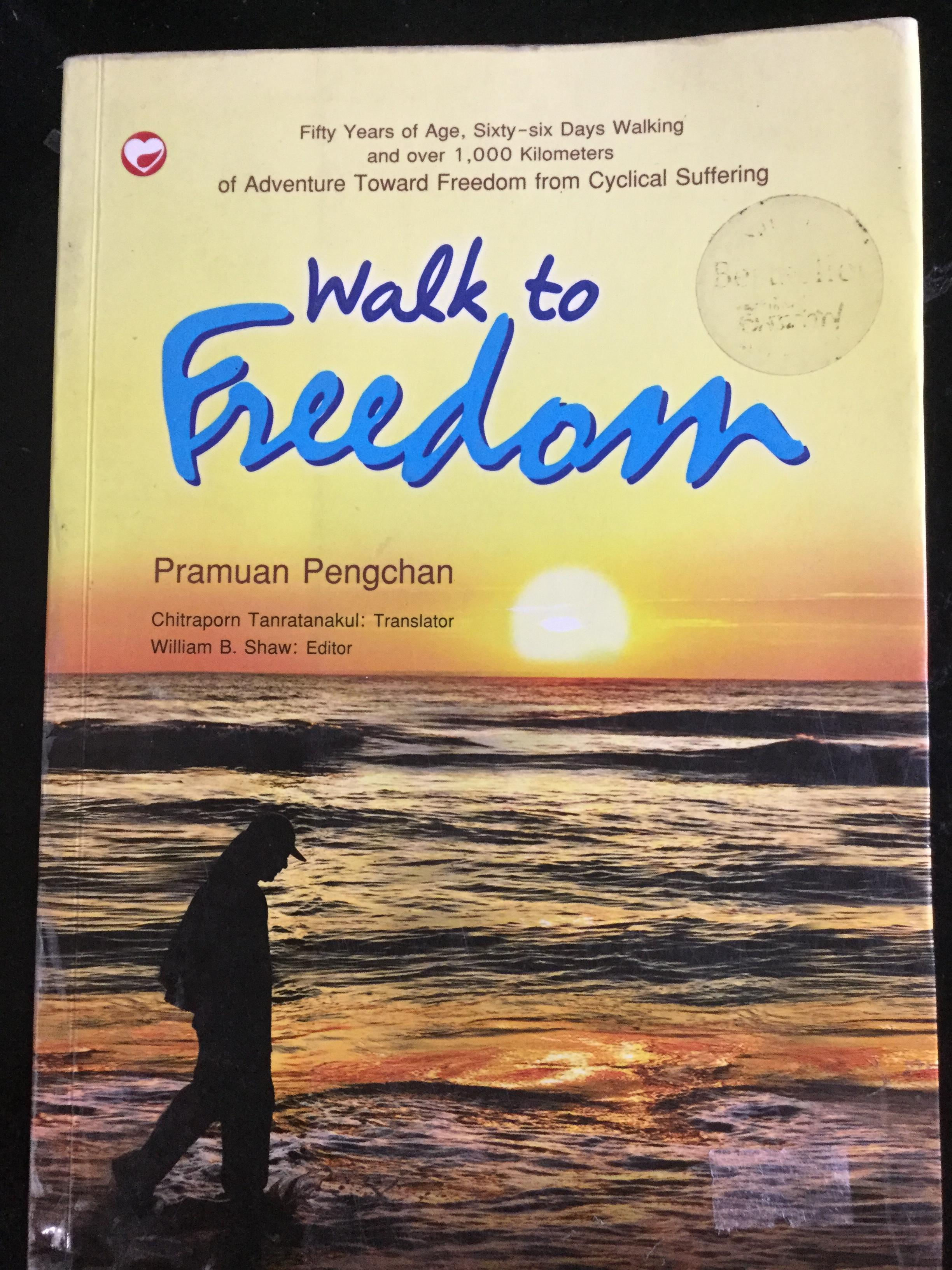 Walk to Freedom Fifty Years of Age,Sixty-Six Days Walking and over 1,000 kilometers of Adventure Toward Freedom from Cyclical Suffering ผู้เขียน ประมวล เพ็งจันทร์